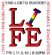 """Logo for Life Rally. The iconic """"LIFE"""" design from Philadelphia's Love Park with the I in rainbow. Text around the border reads End LGBTQ Suicide! Love Park Philadelphia. Soulforce Symposium. Fri 11.5.10 8:30 PM"""
